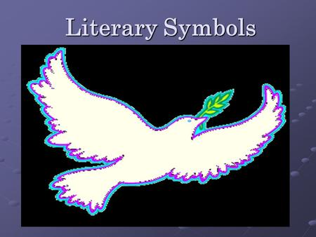 Literary Symbols. Symbol An object that stands for or represents something else An object that stands for or represents something else We see.