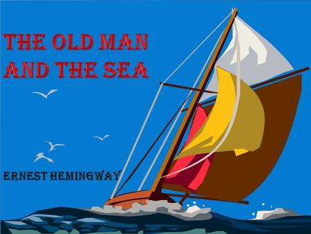 By : Ernest Hemingway.  The old man and the young boy.