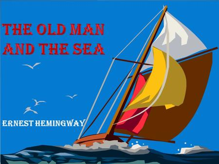 By : Ernest Hemingway. The old fisherman and the young boy. Mr. Ali Abd Elnapy.
