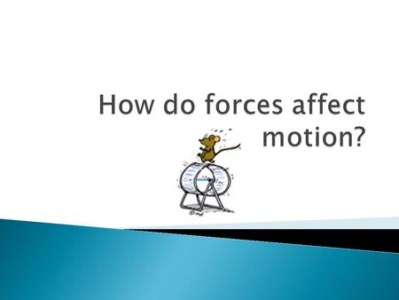 4 – Design an experiment to demonstrate how forces affect the motion of an object. 3 – Describe and explain that an unbalanced force changes an object's.
