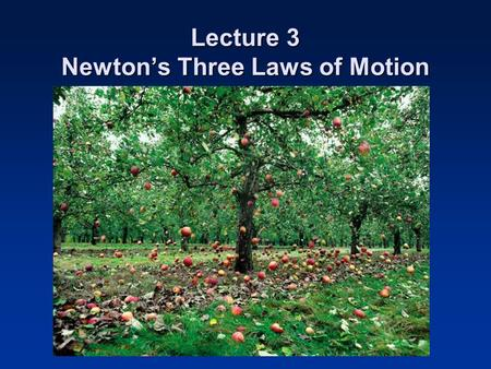 Lecture 3 Newton's Three Laws of Motion. Homework Assignment A few rules to remember: –At rest or constant velocity = no change in motion –No change in.