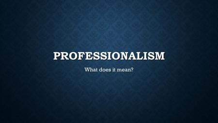 PROFESSIONALISM What does it mean?. PROFESSIONAL COMMUNICATIONS Communication is: Communication is: Sending and receiving messages Sending and receiving.