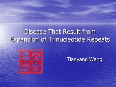 Disease That Result from Expansion of Trinucleotide Repeats Tianyang Wang.