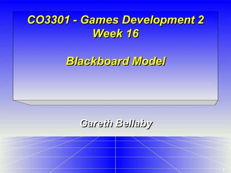 1 CO3301 - Games Development 2 Week 16 Blackboard Model Gareth Bellaby.