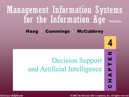 McGraw-Hill/Irwin © 2002 The McGraw-Hill Companies, Inc. All rights reserved. C H A P T E R Haag Cummings McCubbrey Third Edition 4 Decision Support and.
