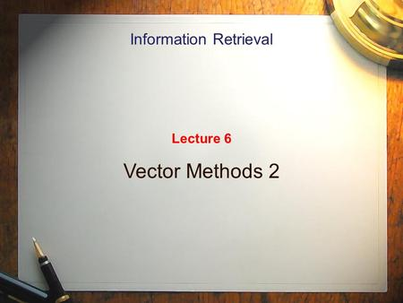 Information Retrieval Lecture 6 Vector Methods 2.