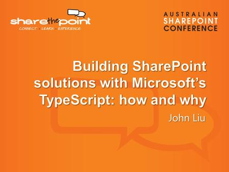 John Liu. Senior Consultant for SharePoint Gurus Sydney User Groups, SharePoint Saturday, SharePoint Conferences,