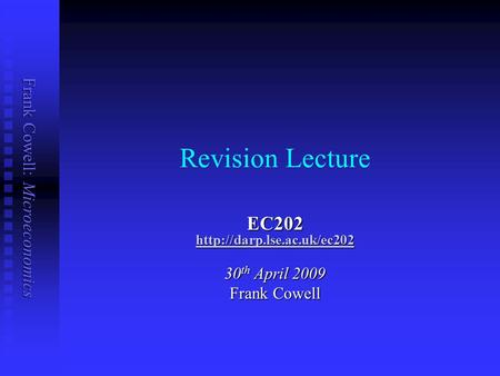 Frank Cowell: Microeconomics Revision Lecture EC202  30 th April 2009 Frank Cowell.