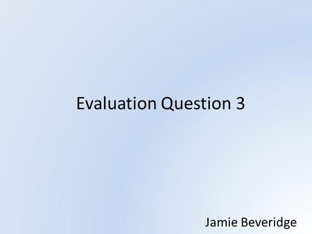 Evaluation Question 3 Jamie Beveridge. Audience Feedback In order for our group to receive feedback about our trailer, we produced a questionnaire for.
