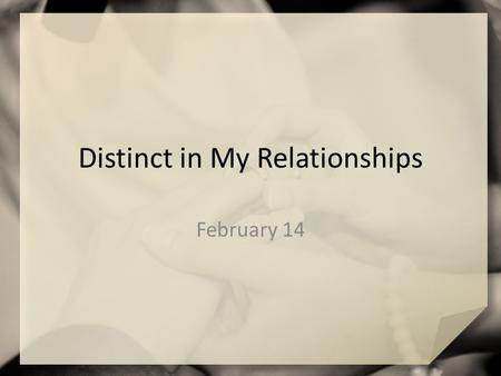 Distinct in My Relationships February 14. What do you think? How is marriage commonly portrayed in the media? Jesus had some important things to say about.