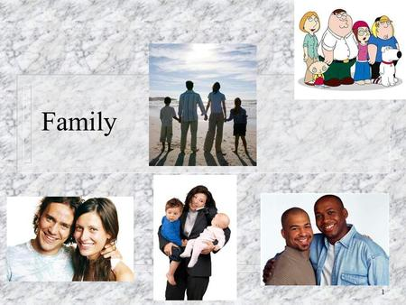 1 Family. 2 3 What family types are there? n Nuclear (Parents & children) n Extended (Parents, children, & other kin) n Blended.