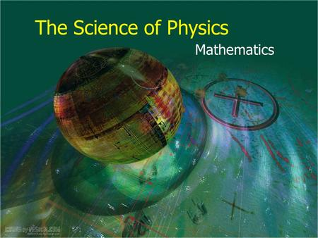 The Science of Physics Mathematics. What We Want to Know… How do tables and graphs help understand data? How can we use graphs to understand the relationship.