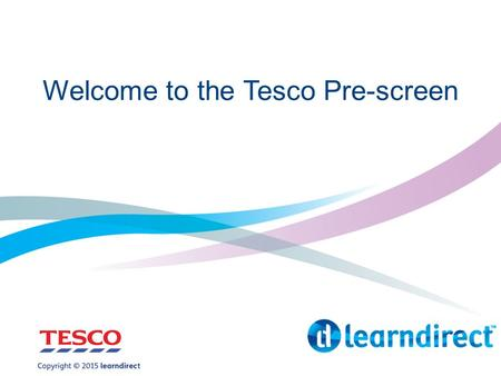 Welcome to the Tesco Pre-screen. Housekeeping Rules Health and safety Facilities What to expect Feedback.
