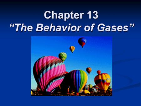 "Chapter 13 ""The Behavior of Gases"""