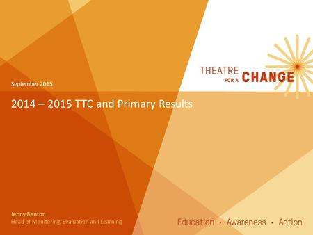 2014 – 2015 TTC and Primary Results September 2015 Jenny Benton Head of Monitoring, Evaluation and Learning.