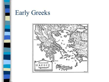 Early Greeks. Geography of Greece Greece is a mountainous peninsula about the size of Louisiana. The mountains and the sea were the most important geographical.