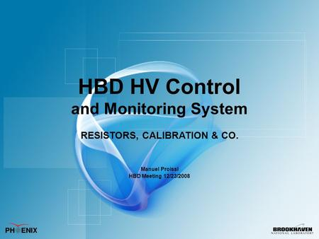 HBD HV Control and Monitoring System RESISTORS, CALIBRATION & CO. Manuel Proissl HBD Meeting 12/23/2008.
