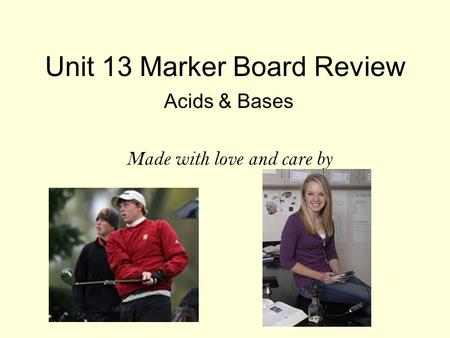 Unit 13 Marker Board Review Acids & Bases Made with love and care by.