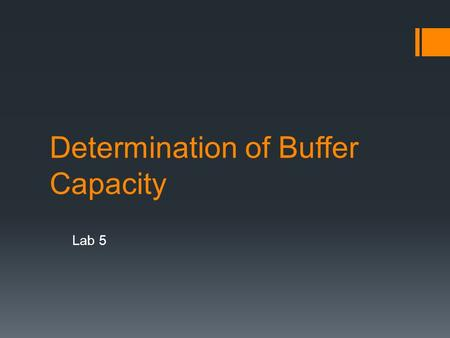 Determination of Buffer Capacity Lab 5. Purpose Students will determine the buffer capacity of several acetic acid / acetate buffer solutions using a.