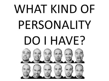 WHAT KIND OF PERSONALITY DO I HAVE?