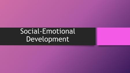 Social-Emotional Development. Overview  Definitions  Temperamental Differences in Infants  The Infant's Growing Social World  Learning to Trust 