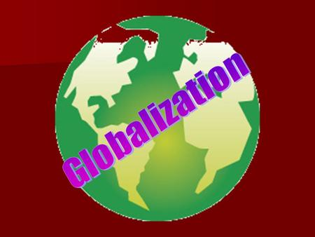 Globalization What are the characteristics of the globalization phenomenon? What are the characteristics of the globalization phenomenon? What are the.