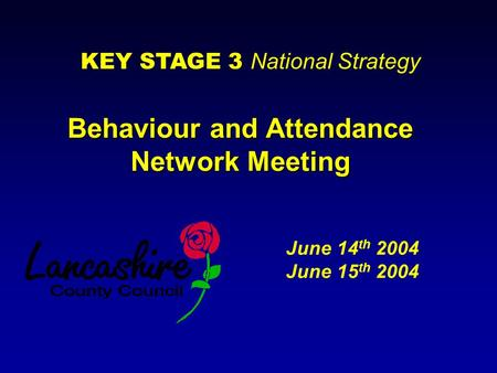 Behaviour and Attendance Network Meeting June 14 th 2004 June 15 th 2004 KEY STAGE 3 National Strategy.