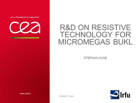 R&D ON RESISTIVE TECHNOLOGY FOR MICROMEGAS BUKL STEPHAN AUNE 03/06/2015. S.Aune.