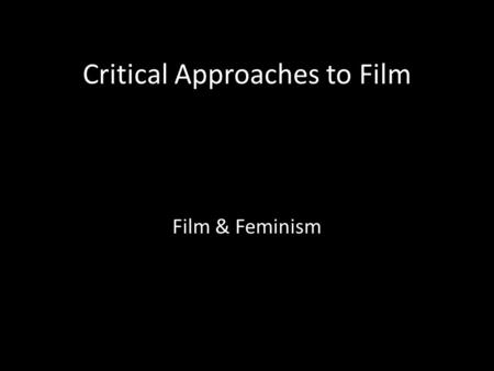 Critical Approaches to Film Film & Feminism.
