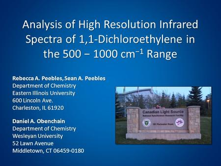 Analysis of High Resolution Infrared Spectra of 1,1-Dichloroethylene in the 500 − 1000 cm −1 Range Rebecca A. Peebles, Sean A. Peebles Department of Chemistry.