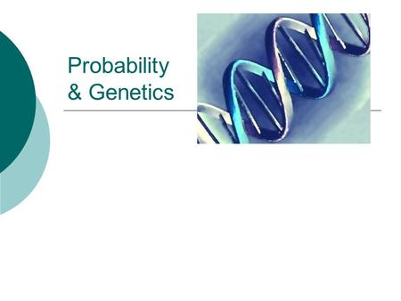 Probability & Genetics. .A. Learning goals  Explain the random process of chromosome segregation and distribution of alleles in gametes.  Predict possible.