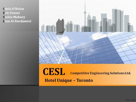 CESL Competitive Engineering Solutions Ltd. Hotel Unique – Toronto Chris O'Brien Eric Fraser Scotia Mabury Lian Al Bardaweel.