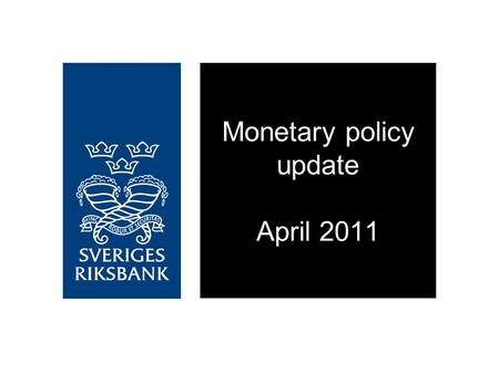 Monetary policy update April 2011. The Swedish economy remains strong.