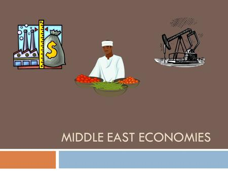 MIDDLE EAST ECONOMIES. Top of page 29 above the margin  SS7E5b.c.  b. Explain how most countries have a mixed economy located on a continuum between.