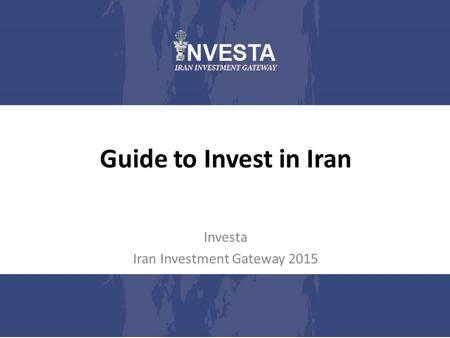 Guide to Invest in Iran Investa Iran Investment Gateway 2015.