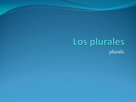 Plurals. What is a noun? ¿Què es un sustantivo? A person, place, thing, or idea Una persona, una lugar, una cosa, o un idea.