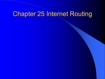 Chapter 25 Internet Routing. Static Routing manually configured routes that do not change Used by hosts whose routing table contains one static route.