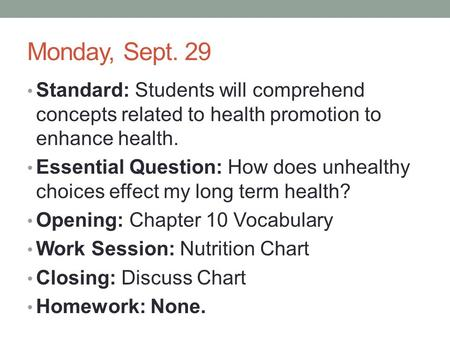 Monday, Sept. 29 Standard: Students will comprehend concepts related to health promotion to enhance health. Essential Question: How does unhealthy choices.