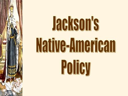 Indian Removal  Jackson's Goal?  Expansion into the southwest for southern planters  1830: Indian Removal Act  5 Civilized Tribes: (forced removal)