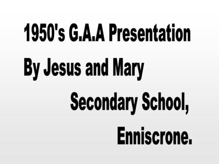 1950's G.A.A Presentation By Jesus and Mary Secondary School,