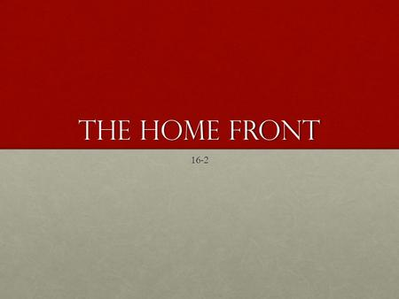 The Home Front 16-2. Recall: What sort of political movements were taking place in the United States prior to WWI?Recall: What sort of political movements.