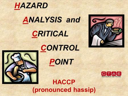 HACCP (pronounced hassip) HAZARD ANALYSIS and CRITICAL CONTROL POINT.