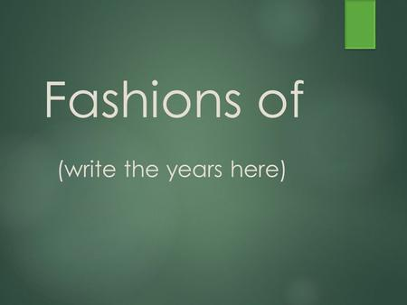 Fashions of (write the years here). Words or Quotes which describe this time period:  List 3 words that describe the time period, or 2 quotes from people.