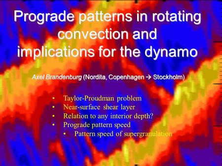 Prograde patterns in rotating convection and implications for the dynamo Axel Brandenburg (Nordita, Copenhagen  Stockholm) Taylor-Proudman problem Near-surface.