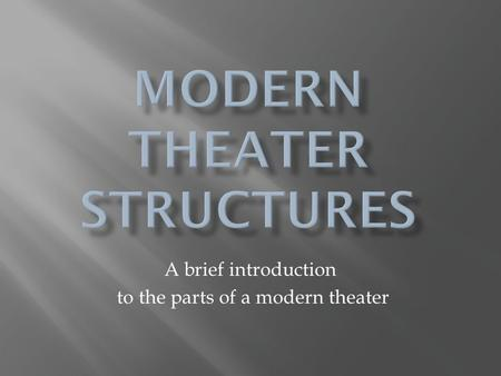 A brief introduction to the parts of a modern theater.