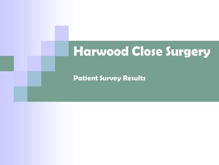 Harwood Close Surgery Patient Survey Results. Booking your appointment How do you rate the following…….. GoodFairPoor Getting through to the surgery by.