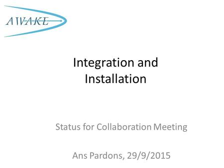 Integration and Installation Status for Collaboration Meeting Ans Pardons, 29/9/2015.