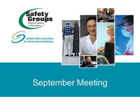 September Meeting. © Copyright 2008 Ontario Safety Association for Community & Healthcare. All rights reserved/tous droits réservés. Reproduction in whole.