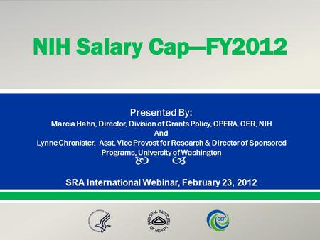  Presented By: NameTitleOffice PresentationTitle SRA International Webinar, February 23, 2012 Presented By: Marcia Hahn, Director, Division of Grants.