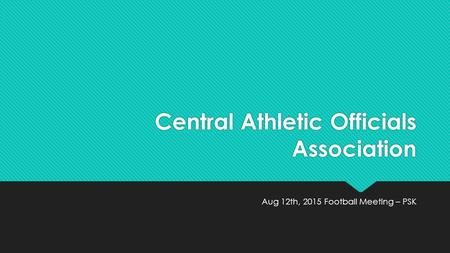 Central Athletic Officials Association Aug 12th, 2015 Football Meeting – PSK.